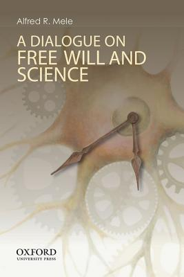 A Dialogue on Free Will and Science By Mele, Alfred R.